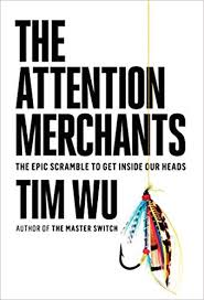 The Attention Merchants : The Epic Struggle to Get Inside our Heads, by Tim Wu